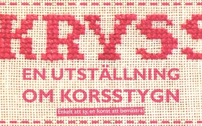 KRYSS – en utställning om korsstygn, enkelt att sy, en konst att bemästra